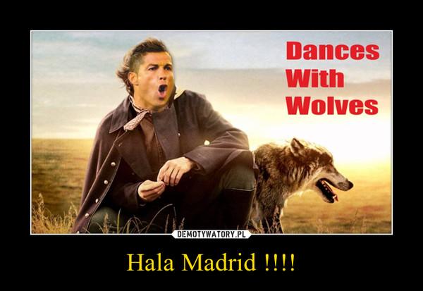Hala Madrid !!!! –