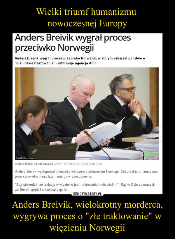 """Anders Breivik, wielokrotny morderca, wygrywa proces o """"złe traktowanie"""" w więzieniu Norwegii –"""