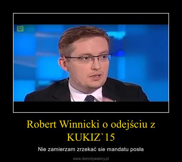Robert Winnicki o odejściu z KUKIZ`15 – Nie zamierzam zrzekać sie mandatu posła
