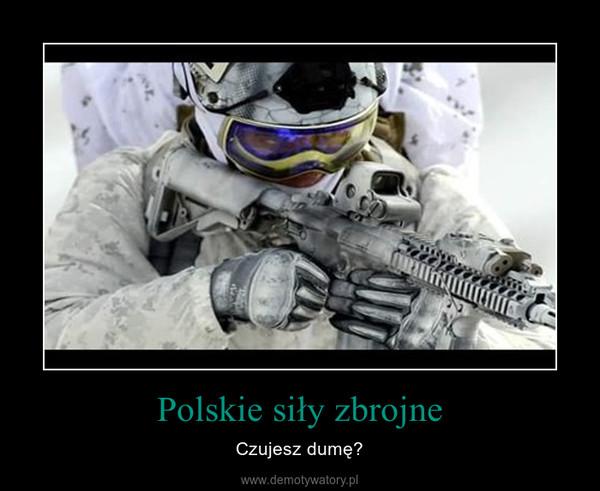 Polskie siły zbrojne – Czujesz dumę?