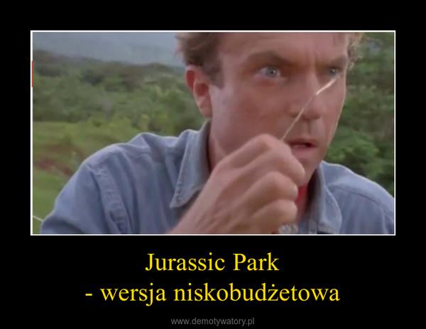 Jurassic Park- wersja niskobudżetowa –