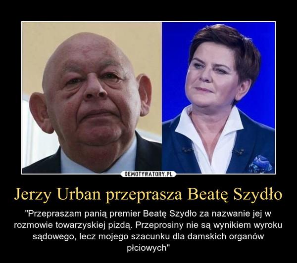 """Jerzy Urban przeprasza Beatę Szydło – """"Przepraszam panią premier Beatę Szydło za nazwanie jej w rozmowie towarzyskiej pizdą. Przeprosiny nie są wynikiem wyroku sądowego, lecz mojego szacunku dla damskich organów płciowych"""""""