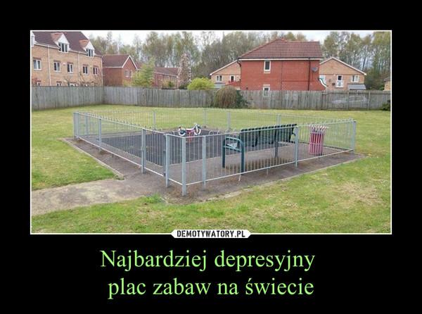 Najbardziej depresyjny plac zabaw na świecie –