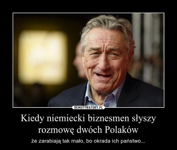 Kiedy niemiecki biznesmen słyszy rozmowę dwóch Polaków – że zarabiają tak mało, bo okrada ich państwo...