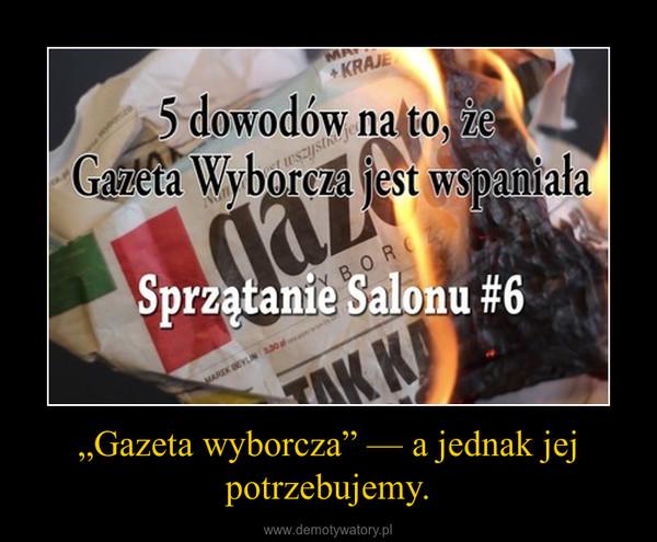 """""""Gazeta wyborcza"""" — a jednak jej potrzebujemy. –"""