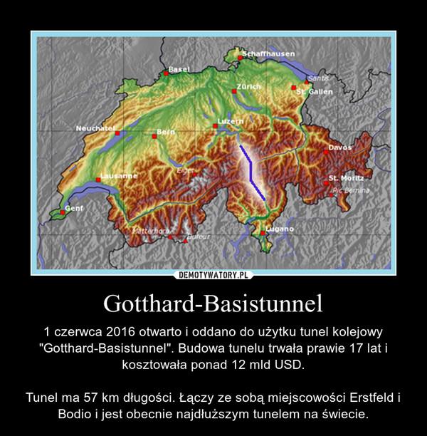 """Gotthard-Basistunnel – 1 czerwca 2016 otwarto i oddano do użytku tunel kolejowy """"Gotthard-Basistunnel"""". Budowa tunelu trwała prawie 17 lat i kosztowała ponad 12 mld USD.Tunel ma 57 km długości. Łączy ze sobą miejscowości Erstfeld i Bodio i jest obecnie najdłuższym tunelem na świecie."""