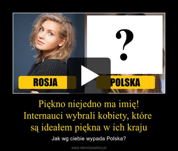 Piękno niejedno ma imię!Internauci wybrali kobiety, które są ideałem piękna w ich kraju – Jak wg ciebie wypada Polska?