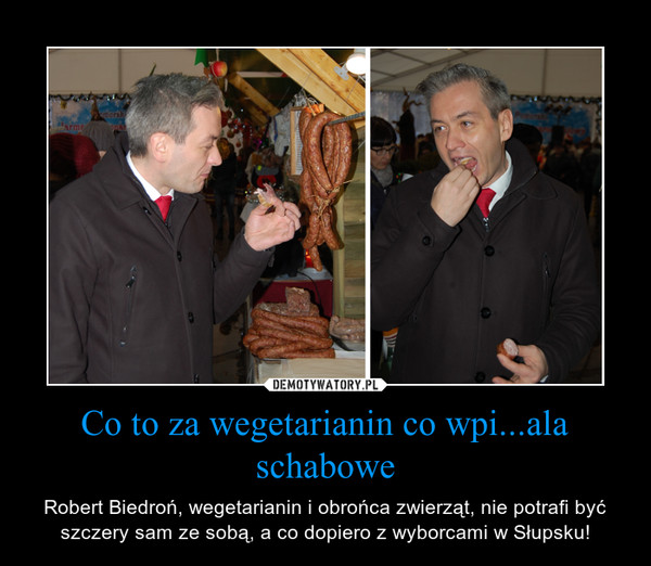 Co to za wegetarianin co wpi...ala schabowe – Robert Biedroń, wegetarianin i obrońca zwierząt, nie potrafi być szczery sam ze sobą, a co dopiero z wyborcami w Słupsku!