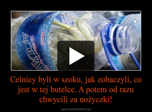 Celnicy byli w szoku, jak zobaczyli, co jest w tej butelce. A potem od razu chwycili za nożyczki! –