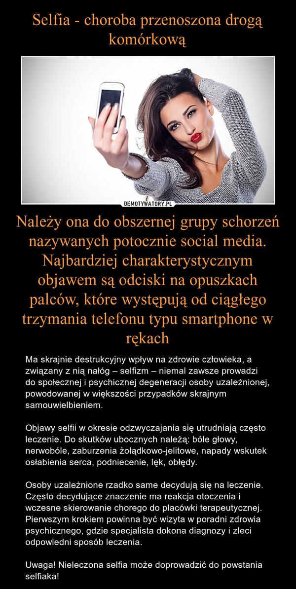 Należy ona do obszernej grupy schorzeń nazywanych potocznie social media. Najbardziej charakterystycznym objawem są odciski na opuszkach palców, które występują od ciągłego trzymania telefonu typu smartphone w rękach – Ma skrajnie destrukcyjny wpływ na zdrowie człowieka, a związany z nią nałóg – selfizm – niemal zawsze prowadzi do społecznej i psychicznej degeneracji osoby uzależnionej, powodowanej w większości przypadków skrajnym samouwielbieniem.Objawy selfii w okresie odzwyczajania się utrudniają często leczenie. Do skutków ubocznych należą: bóle głowy, nerwobóle, zaburzenia żołądkowo-jelitowe, napady wskutek osłabienia serca, podniecenie, lęk, obłędy. Osoby uzależnione rzadko same decydują się na leczenie. Często decydujące znaczenie ma reakcja otoczenia i wczesne skierowanie chorego do placówki terapeutycznej. Pierwszym krokiem powinna być wizyta w poradni zdrowia psychicznego, gdzie specjalista dokona diagnozy i zleci odpowiedni sposób leczenia. Uwaga! Nieleczona selfia może doprowadzić do powstania selfiaka!
