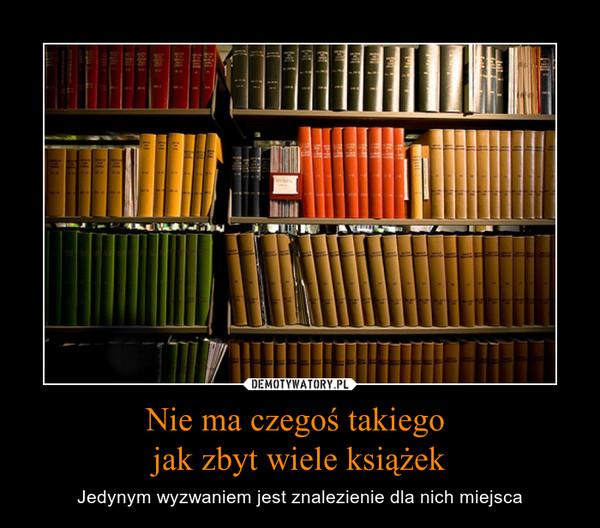 Nie ma czegoś takiego jak zbyt wiele książek – Jedynym wyzwaniem jest znalezienie dla nich miejsca