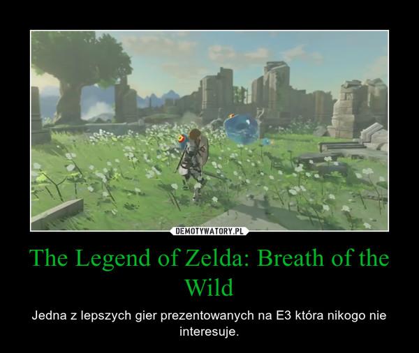 The Legend of Zelda: Breath of the Wild – Jedna z lepszych gier prezentowanych na E3 która nikogo nie interesuje.