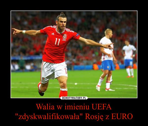 """Walia w imieniu UEFA """"zdyskwalifikowała"""" Rosję z EURO –"""