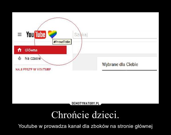 Chrońcie dzieci. – Youtube w prowadza kanał dla zboków na stronie głównej