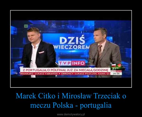 Marek Citko i Mirosław Trzeciak o meczu Polska - portugalia –