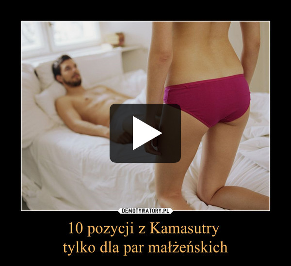 10 pozycji z Kamasutry tylko dla par małżeńskich –
