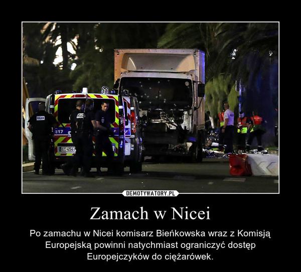 Zamach w Nicei – Po zamachu w Nicei komisarz Bieńkowska wraz z Komisją Europejską powinni natychmiast ograniczyć dostęp Europejczyków do ciężarówek.