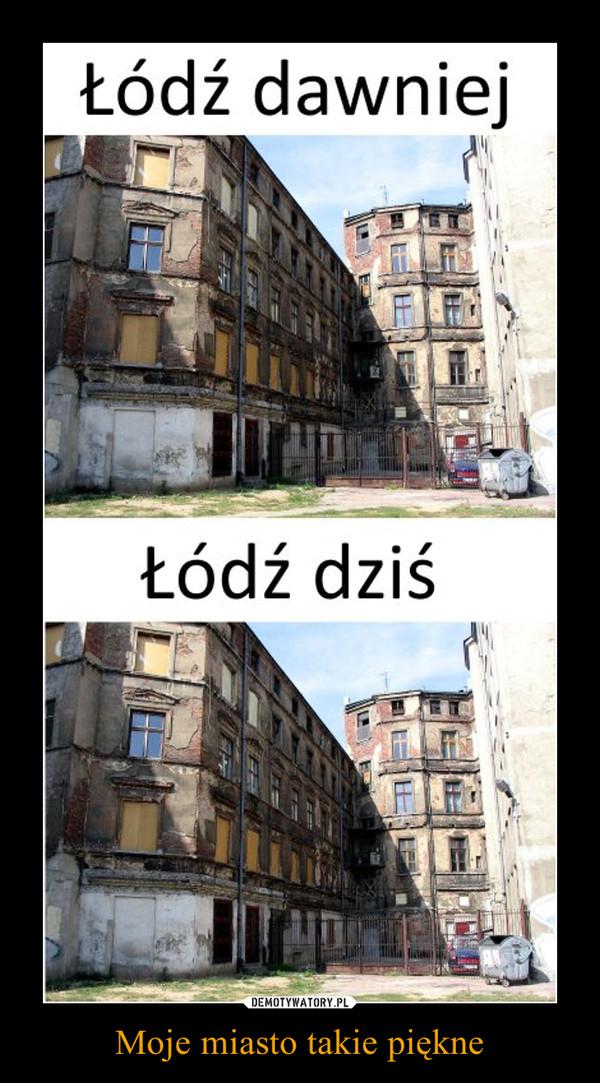 Moje miasto takie piękne –  Łódź dawniejŁódź dziś