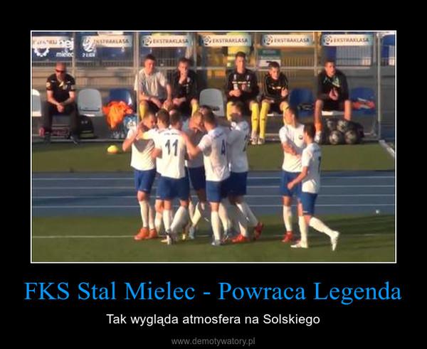 FKS Stal Mielec - Powraca Legenda – Tak wygląda atmosfera na Solskiego
