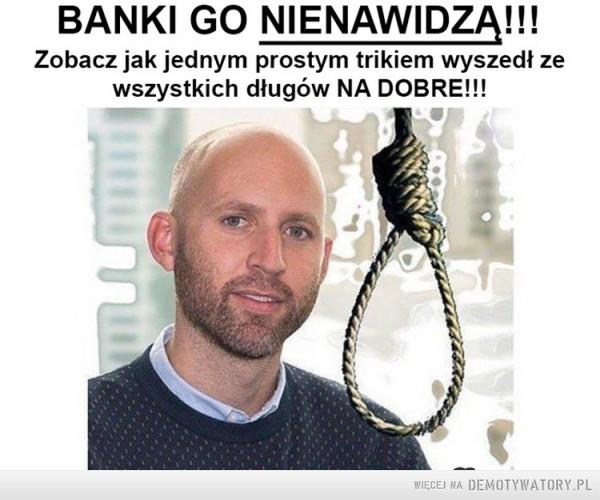Banki go nienawidzą! –  BANKI GO NIENAWIDZĄ!Zobacz jak jednym prostym trikiem wyszedł zewszystkich długów NA DOBRE!!!