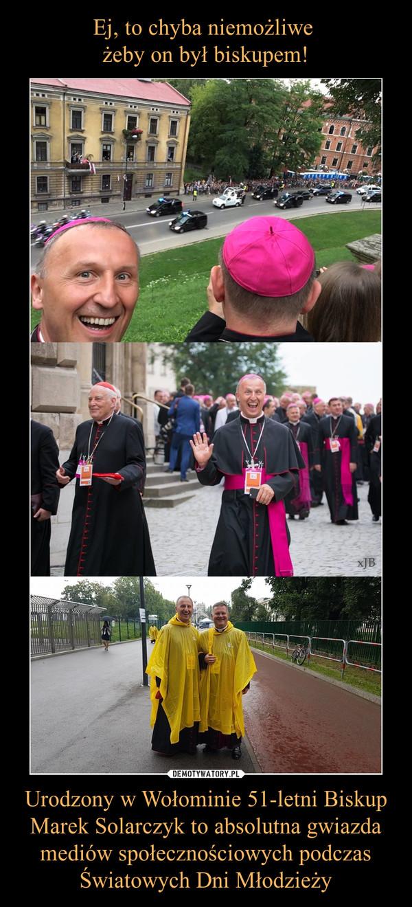 Urodzony w Wołominie 51-letni Biskup Marek Solarczyk to absolutna gwiazda mediów społecznościowych podczas Światowych Dni Młodzieży –