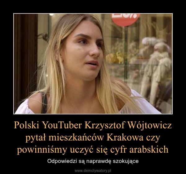 Polski YouTuber Krzysztof Wójtowicz pytał mieszkańców Krakowa czy powinniśmy uczyć się cyfr arabskich – Odpowiedzi są naprawdę szokujące