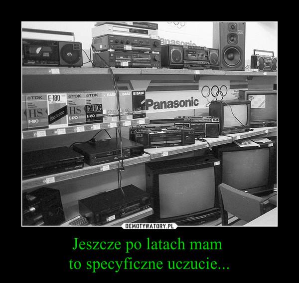 Jeszcze po latach mam to specyficzne uczucie... –  Panasonic