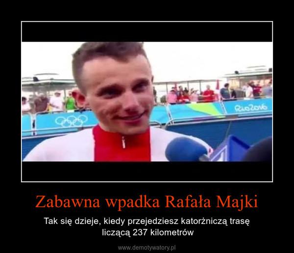 Zabawna wpadka Rafała Majki – Tak się dzieje, kiedy przejedziesz katorżniczą trasę liczącą 237 kilometrów