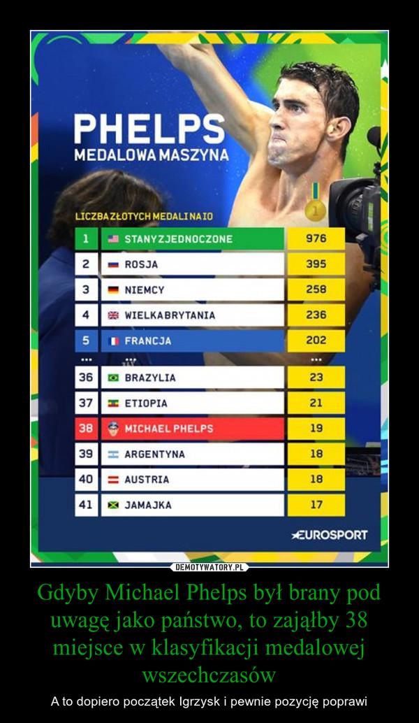 Gdyby Michael Phelps był brany pod uwagę jako państwo, to zająłby 38 miejsce w klasyfikacji medalowej wszechczasów – A to dopiero początek Igrzysk i pewnie pozycję poprawi PHELPS MEDALOWA MASZYNALICZBA ZŁOTYCH MEDALI NA IO