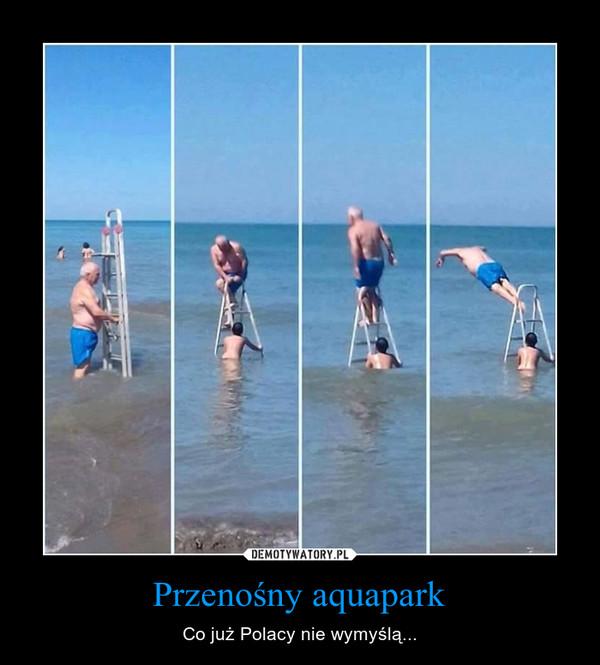 Przenośny aquapark – Co już Polacy nie wymyślą...