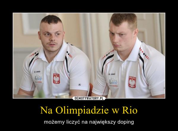 Na Olimpiadzie w Rio – możemy liczyć na największy doping