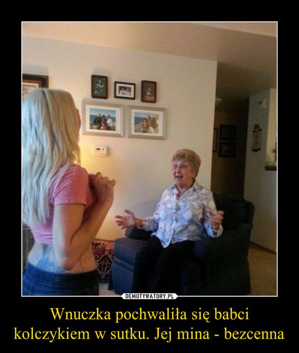 Wnuczka pochwaliła się babci kolczykiem w sutku. Jej mina - bezcenna –