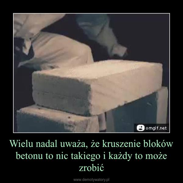 Wielu nadal uważa, że kruszenie bloków betonu to nic takiego i każdy to może zrobić –