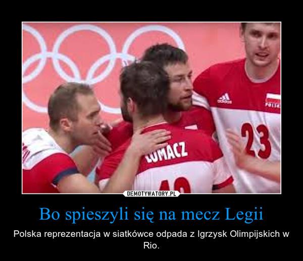 Bo spieszyli się na mecz Legii – Polska reprezentacja w siatkówce odpada z Igrzysk Olimpijskich w Rio.