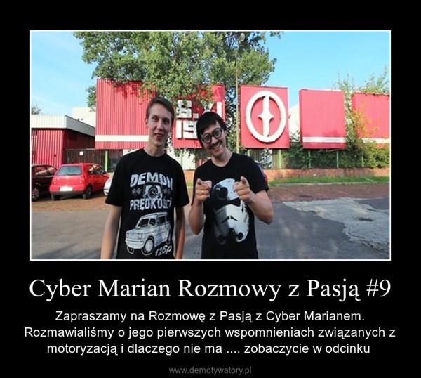 Cyber Marian Rozmowy z Pasją #9 – Zapraszamy na Rozmowę z Pasją z Cyber Marianem. Rozmawialiśmy o jego pierwszych wspomnieniach związanych z motoryzacją i dlaczego nie ma .... zobaczycie w odcinku