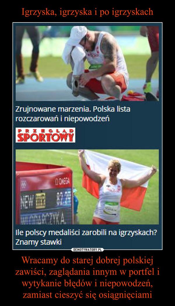 Wracamy do starej dobrej polskiej zawiści, zaglądania innym w portfel i wytykanie błędów i niepowodzeń, zamiast cieszyć się osiągnięciami –