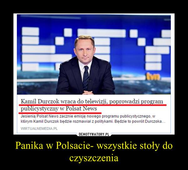 Panika w Polsacie- wszystkie stoły do czyszczenia –