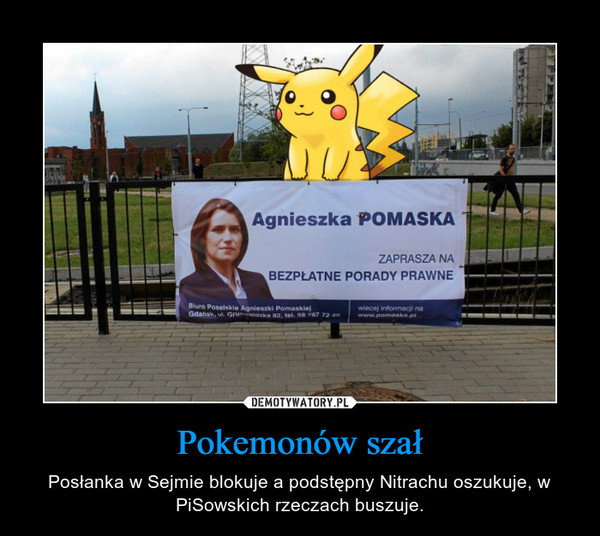 Pokemonów szał – Posłanka w Sejmie blokuje a podstępny Nitrachu oszukuje, w PiSowskich rzeczach buszuje.