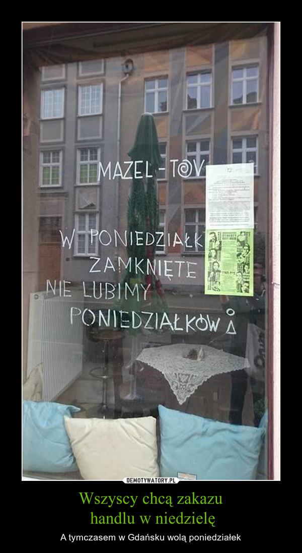 Wszyscy chcą zakazu handlu w niedzielę – A tymczasem w Gdańsku wolą poniedziałek