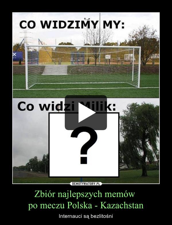 Zbiór najlepszych memów po meczu Polska - Kazachstan – Internauci są bezlitośni