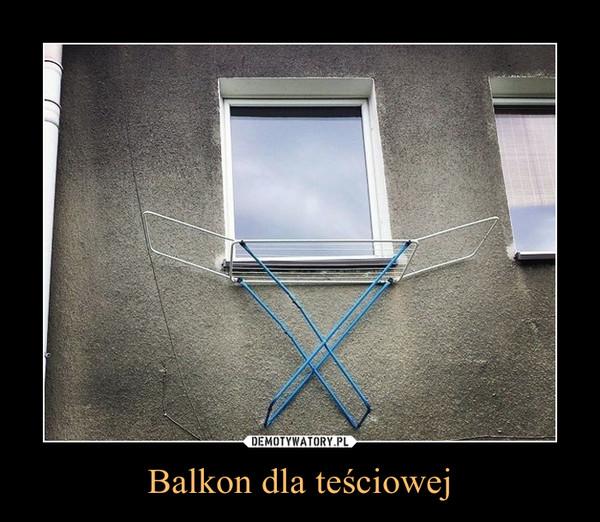 Balkon dla teściowej –