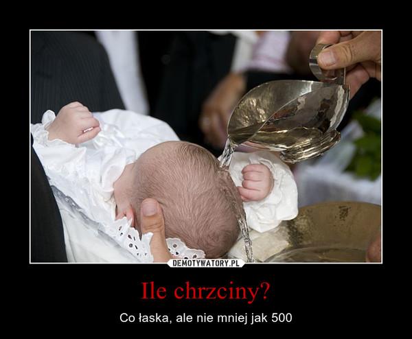 Ile chrzciny? – Co łaska, ale nie mniej jak 500