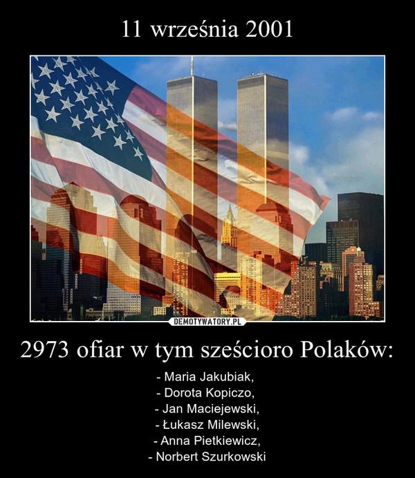 2973 ofiar w tym sześcioro Polaków: – - Maria Jakubiak, - Dorota Kopiczo, - Jan Maciejewski,- Łukasz Milewski,- Anna Pietkiewicz,- Norbert Szurkowski