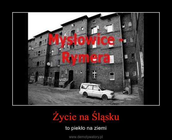 Życie na Śląsku – to piekło na ziemi