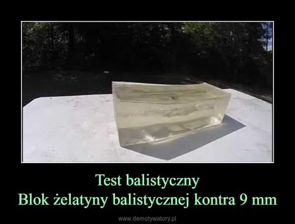 Test balistycznyBlok żelatyny balistycznej kontra 9 mm –