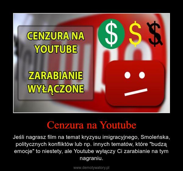 """Cenzura na Youtube – Jeśli nagrasz film na temat kryzysu imigracyjnego, Smoleńska, politycznych konfliktów lub np. innych tematów, które """"budzą emocje"""" to niestety, ale Youtube wyłączy Ci zarabianie na tym nagraniu."""