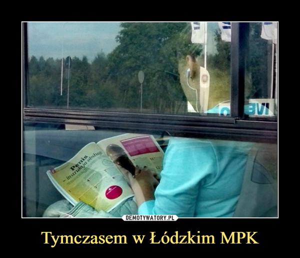 Tymczasem w Łódzkim MPK –
