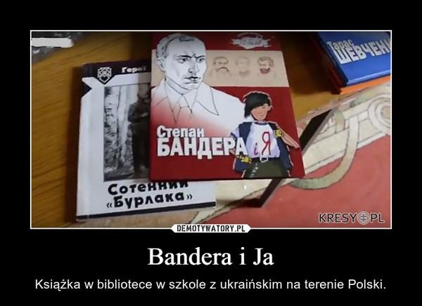 Bandera i Ja – Książka w bibliotece w szkole z ukraińskim na terenie Polski.