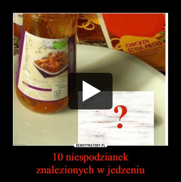 10 niespodzianekznalezionych w jedzeniu –