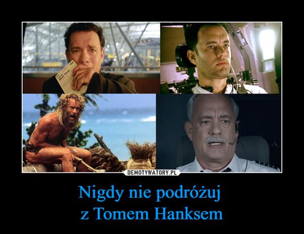 Nigdy nie podróżuj z Tomem Hanksem –